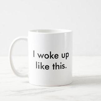 Eu acordei como esta caneca