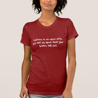 Eu acredito em uma mente aberta, mas não assim que camiseta