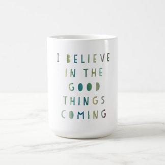 Eu acredito na boa vinda das coisas… Caneca