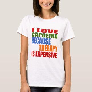 Eu amo Capoeira porque a terapia é cara Camiseta