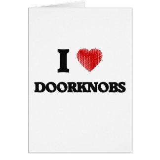 Eu amo Doorknobs Cartão Comemorativo