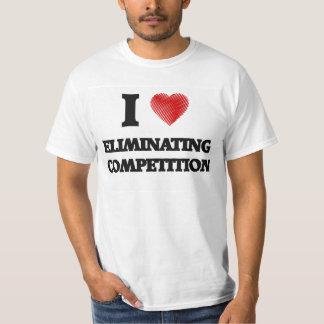 Eu amo ELIMINAR A COMPETIÇÃO Camiseta