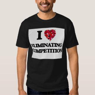 Eu amo ELIMINAR A COMPETIÇÃO Camisetas