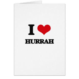 Eu amo Hurrah Cartão Comemorativo
