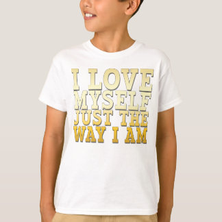 Eu amo-me apenas a maneira que eu sou camiseta