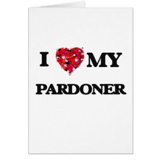 Eu amo meu Pardoner Cartão Comemorativo