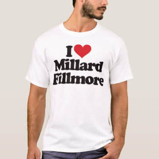 Eu amo Millard Fillmore Camiseta