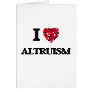 Eu amo o altruísmo cartão comemorativo