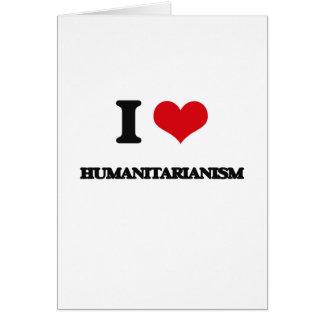 Eu amo o Humanitarianism Cartão Comemorativo