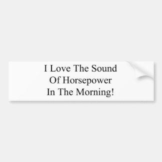 Eu amo o som dos cavalos-força na manhã adesivo para carro