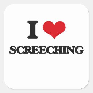 Eu amo Screeching Adesivo Quadrado