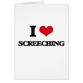 Eu amo Screeching Cartão Comemorativo