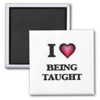 Eu amo ser ensinado ímã quadrado