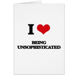 Eu amo ser Unsophisticated Cartão Comemorativo