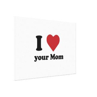 Eu amo sua mamã impressão de canvas esticada