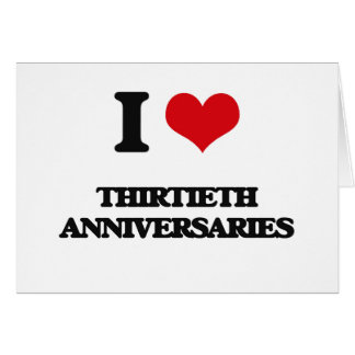 Eu amo trigésimos aniversários cartão comemorativo