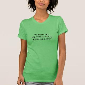 Eu com fome mim quer a comida alimenta-me tee camiseta