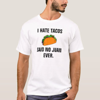 Eu deio o tacos não disse nenhum Juan nunca Camiseta