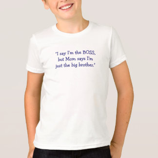 Eu digo que eu sou o chefe, mas a mamã diz… o camiseta