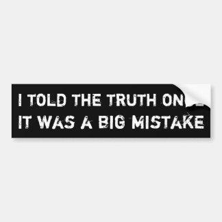 Eu disse a verdade uma vez, ele era um erro grande adesivo para carro