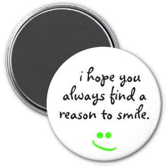 eu espero que você encontra sempre uma razão sorri imã