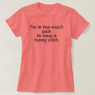 Eu estou em demasiada camisa da dor…