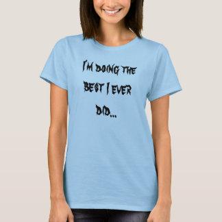 Eu estou fazendo o melhor que eu fiz nunca… camiseta
