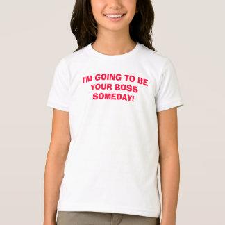 Eu ESTOU INDO SER SEU CHEFE UM DIA! Camiseta