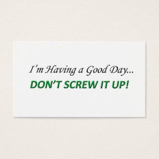 Eu estou tendo um bom dia, não o parafuso acima! cartão de visitas