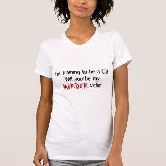 Eu estou treinando para ser CSI, você… - T-shirts