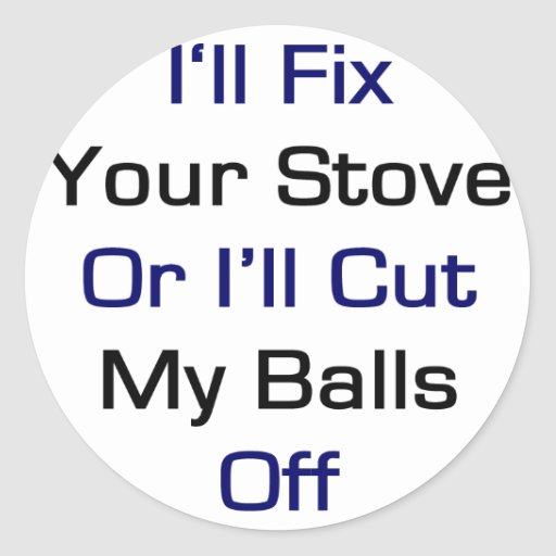 Eu fixarei seu fogão ou eu cortarei minhas bolas adesivo redondo