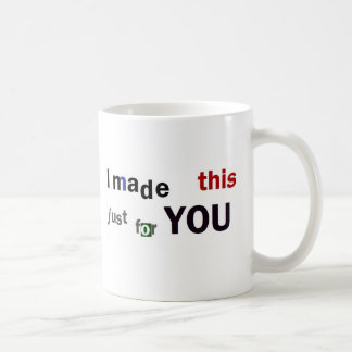 I Made This For You Coffee Mug