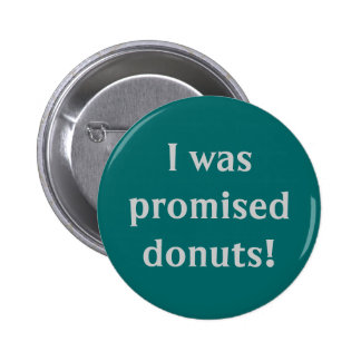 """""""Eu fui prometido botão das rosquinhas"""" Bóton Redondo 5.08cm"""