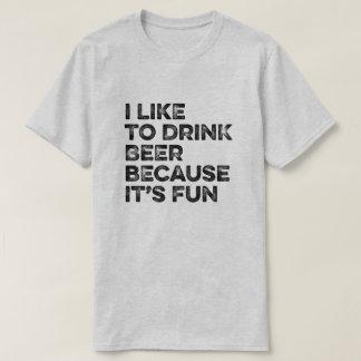Eu gosto de beber a cerveja da cerveja porque é T Camiseta