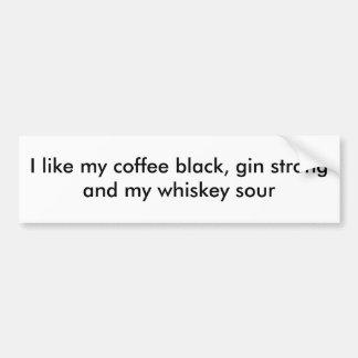 Eu gosto de meu preto do café, gim forte e meu whi adesivo para carro