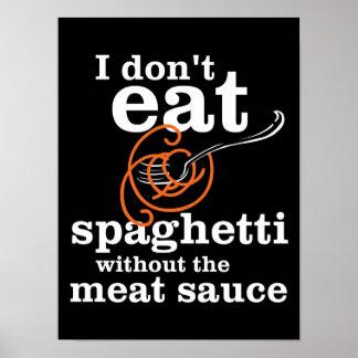 Eu não como os espaguetes sem o molho da carne pôsteres