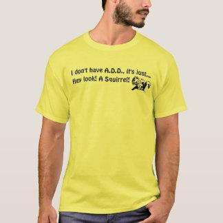 Eu não mando A.D.D. Hey olhar uma camisa do