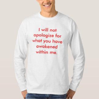 Eu não me desculparei por o que você despertou… tshirt