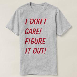 Eu não me importo. Figure-o para fora Camiseta