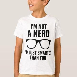 Eu não sou um nerd. Eu sou apenas mais esperto do Camiseta