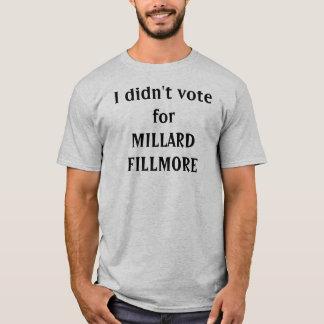 Eu não votei para MILLARD FILLMORE Camiseta