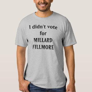 Eu não votei para MILLARD FILLMORE Tshirts