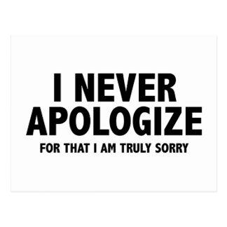 Eu nunca desculpo-me. Para isso eu sou Cartão Postal