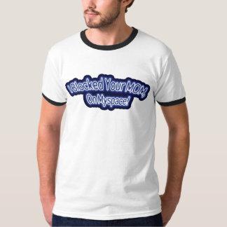 Eu obstruí sua mamã em Myspace Camisetas