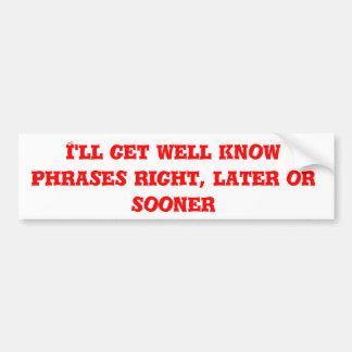 Eu obterei bem sei as frases direitas, mais tarde adesivo para carro