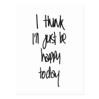 Eu penso que eu apenas serei cartão feliz de hoje