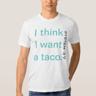 Eu penso que eu quero um taco. camiseta