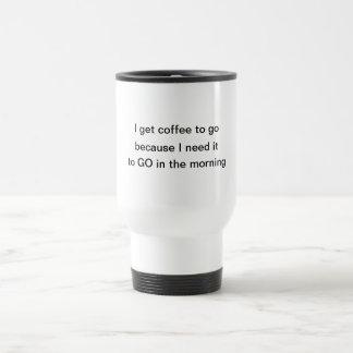 Eu preciso o café DE IR caneca de viagem