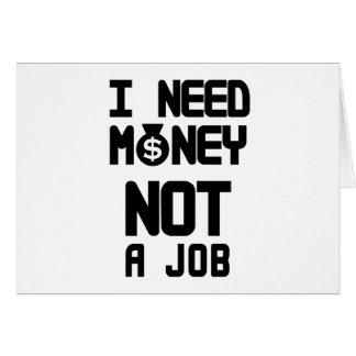 Eu preciso o dinheiro não um trabalho (1) cartão