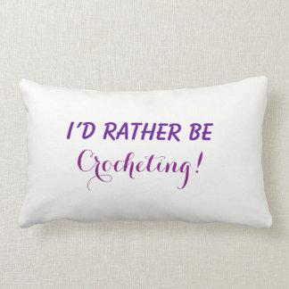 Eu preferencialmente Crocheting, costume engraçado Almofada Lombar